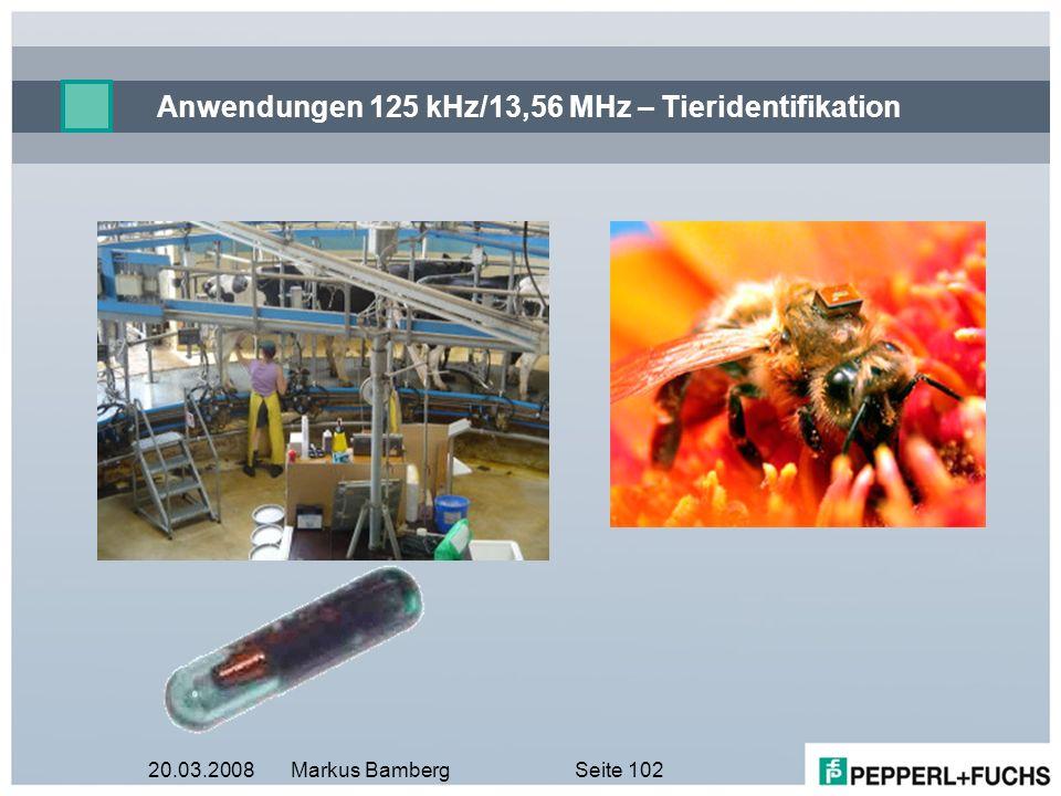20.03.2008Markus BambergSeite 102 Anwendungen 125 kHz/13,56 MHz – Tieridentifikation