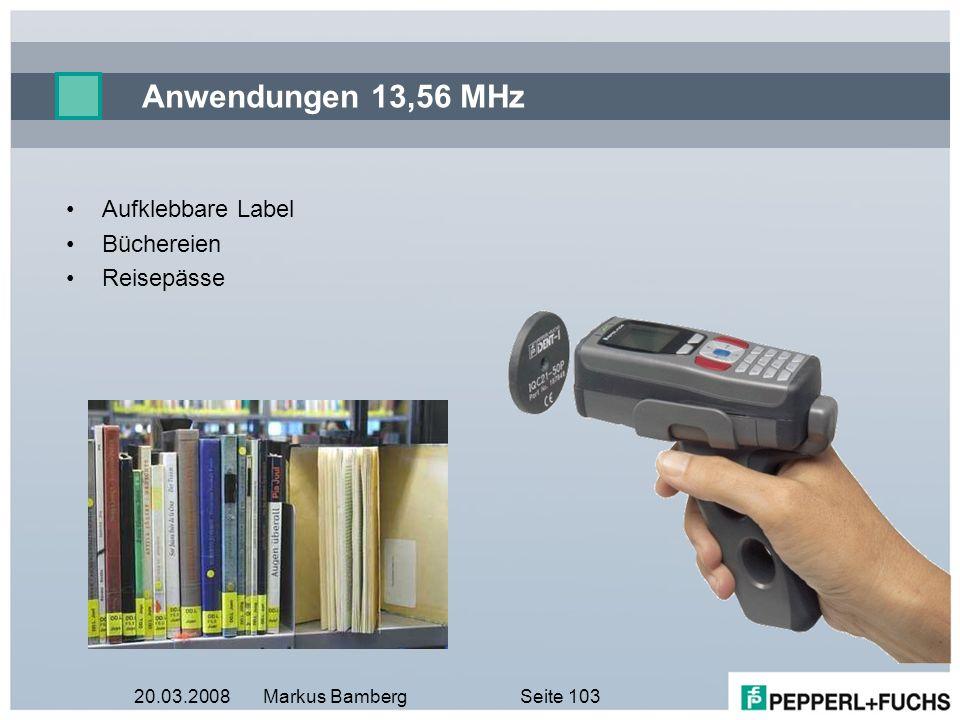 20.03.2008Markus BambergSeite 103 Anwendungen 13,56 MHz Aufklebbare Label Büchereien Reisepässe