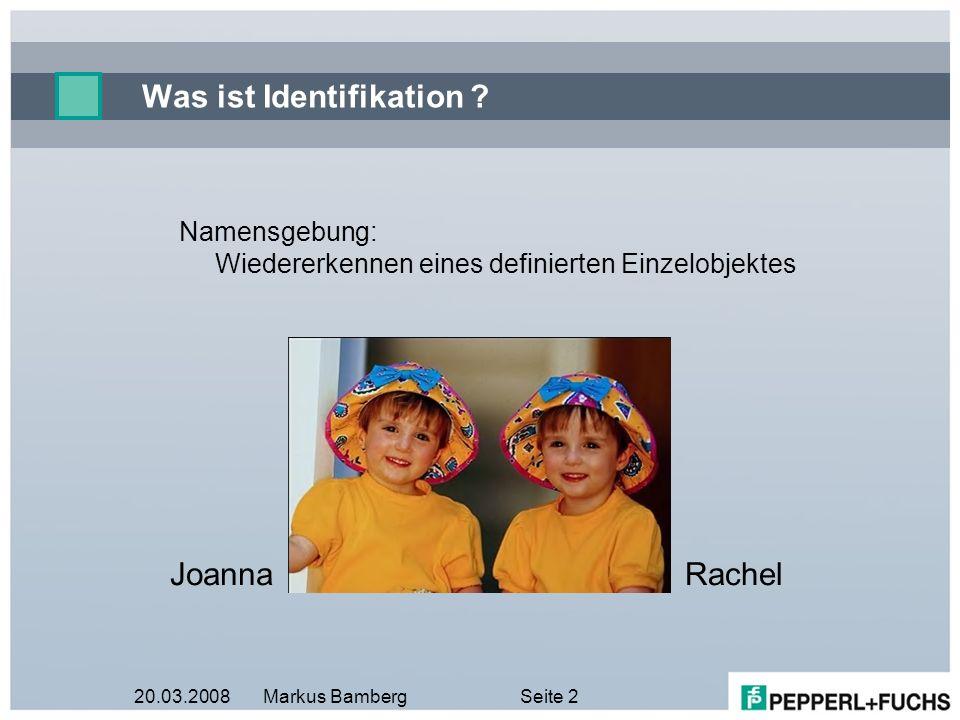 20.03.2008Markus BambergSeite 2 JoannaRachel Was ist Identifikation ? Namensgebung: Wiedererkennen eines definierten Einzelobjektes