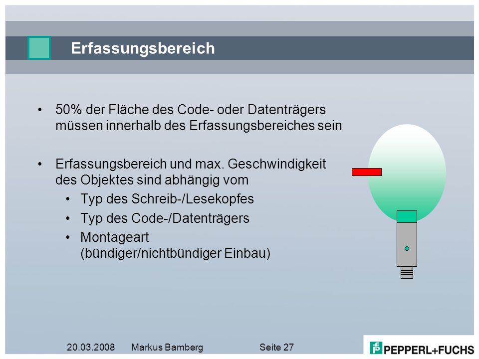 20.03.2008Markus BambergSeite 27 Erfassungsbereich 50% der Fläche des Code- oder Datenträgers müssen innerhalb des Erfassungsbereiches sein Erfassungs