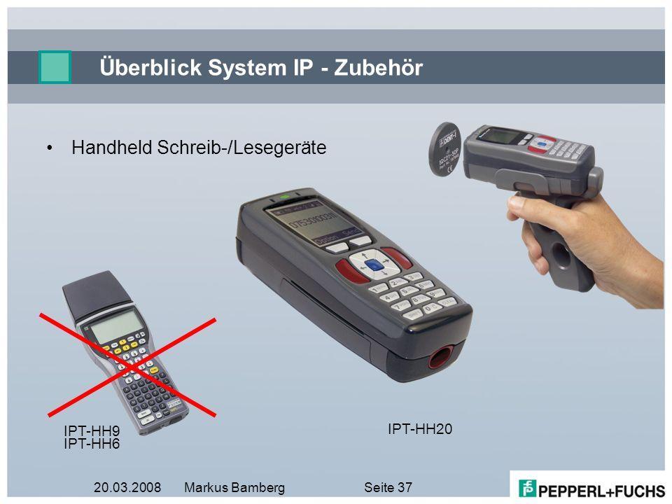 20.03.2008Markus BambergSeite 37 Überblick System IP - Zubehör Handheld Schreib-/Lesegeräte IPT-HH9 IPT-HH6 IPT-HH20