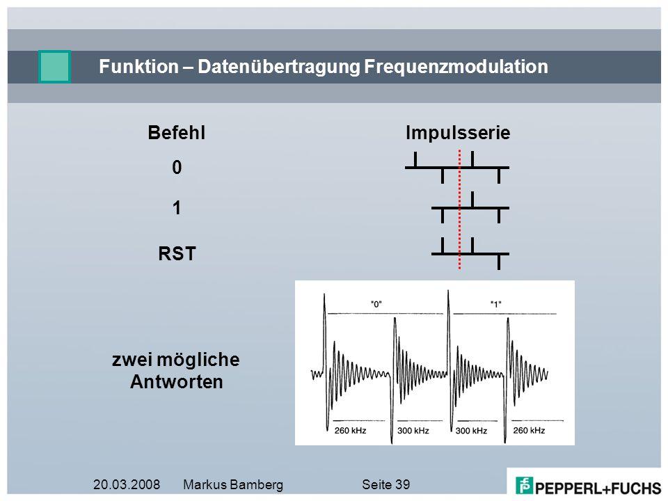 20.03.2008Markus BambergSeite 39 Funktion – Datenübertragung Frequenzmodulation BefehlImpulsserie 0 RST 1 zwei mögliche Antworten
