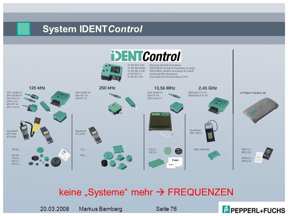 20.03.2008Markus BambergSeite 76 System IDENTControl keine Systeme mehr FREQUENZEN MTT6000-F120-B12-V45