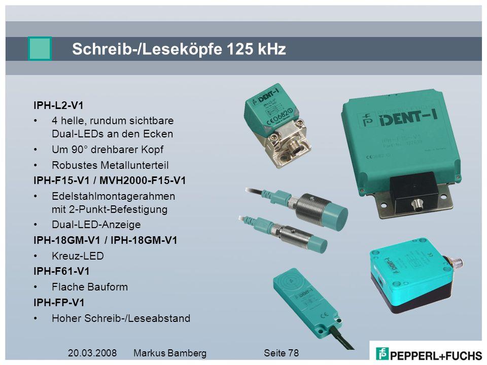 20.03.2008Markus BambergSeite 78 Schreib-/Leseköpfe 125 kHz IPH-L2-V1 4 helle, rundum sichtbare Dual-LEDs an den Ecken Um 90° drehbarer Kopf Robustes