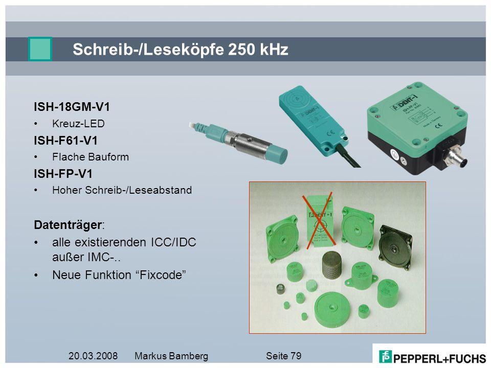20.03.2008Markus BambergSeite 79 Schreib-/Leseköpfe 250 kHz ISH-18GM-V1 Kreuz-LED ISH-F61-V1 Flache Bauform ISH-FP-V1 Hoher Schreib-/Leseabstand Daten