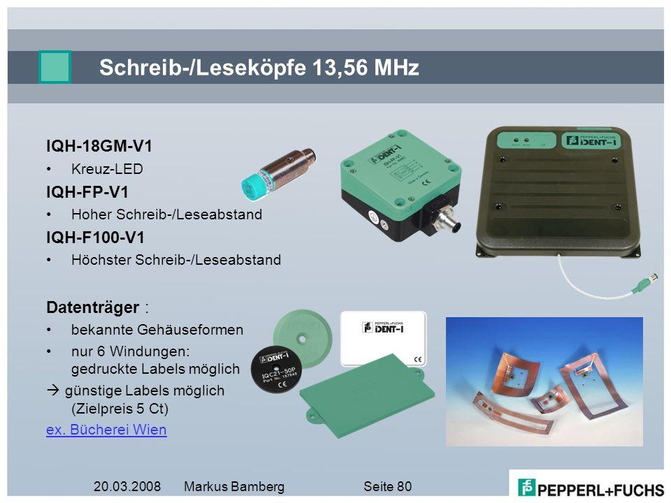 20.03.2008Markus BambergSeite 80 Schreib-/Leseköpfe 13,56 MHz IQH-18GM-V1 Kreuz-LED IQH-FP-V1 Hoher Schreib-/Leseabstand IQH-F100-V1 Höchster Schreib-