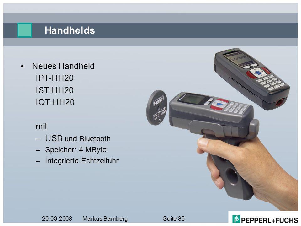 20.03.2008Markus BambergSeite 83 Handhelds Neues Handheld IPT-HH20 IST-HH20 IQT-HH20 mit –USB und Bluetooth –Speicher: 4 MByte –Integrierte Echtzeituh