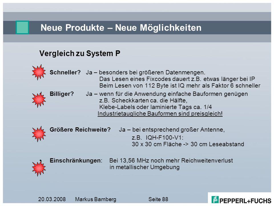 20.03.2008Markus BambergSeite 88 Neue Produkte – Neue Möglichkeiten Vergleich zu System P Schneller? Ja – besonders bei größeren Datenmengen. Das Lese