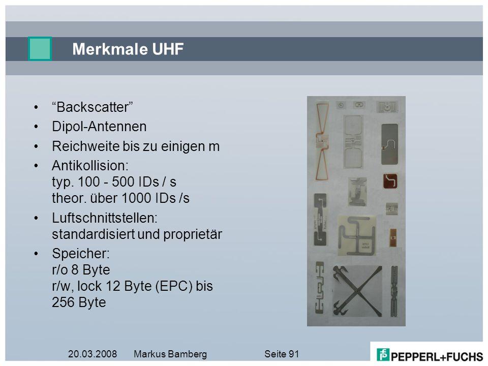 20.03.2008Markus BambergSeite 91 Merkmale UHF Backscatter Dipol-Antennen Reichweite bis zu einigen m Antikollision: typ. 100 - 500 IDs / s theor. über