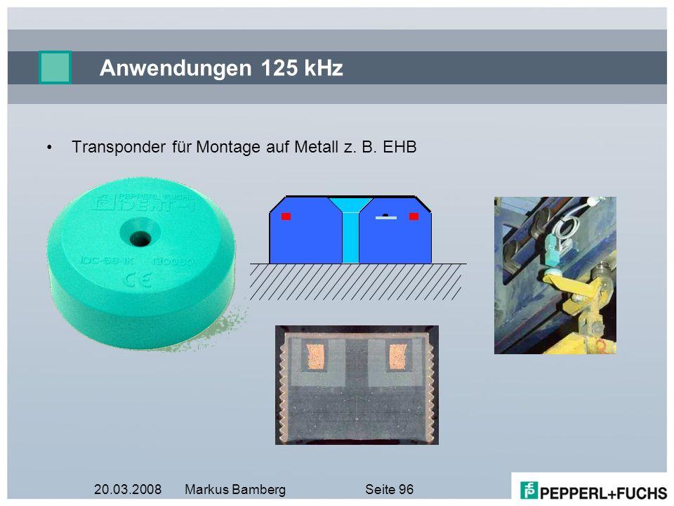 20.03.2008Markus BambergSeite 96 Anwendungen 125 kHz Transponder für Montage auf Metall z. B. EHB