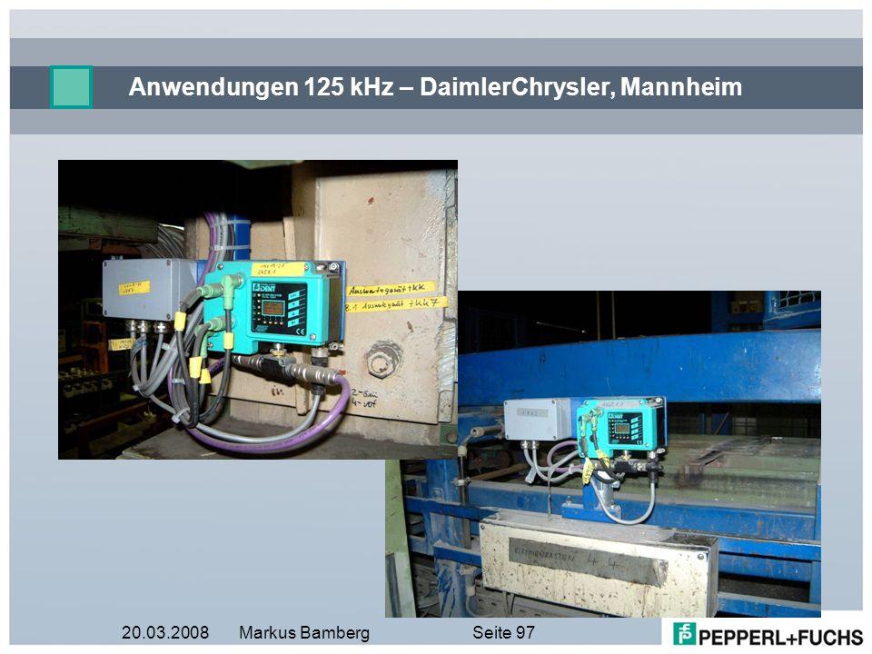 20.03.2008Markus BambergSeite 97 Anwendungen 125 kHz – DaimlerChrysler, Mannheim