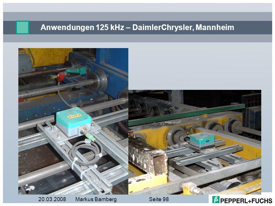 20.03.2008Markus BambergSeite 98 Anwendungen 125 kHz – DaimlerChrysler, Mannheim