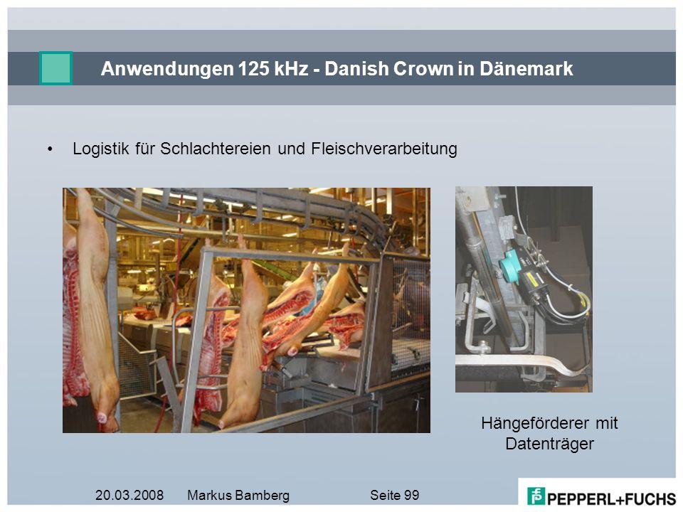 20.03.2008Markus BambergSeite 99 Anwendungen 125 kHz - Danish Crown in Dänemark Logistik für Schlachtereien und Fleischverarbeitung Hängeförderer mit