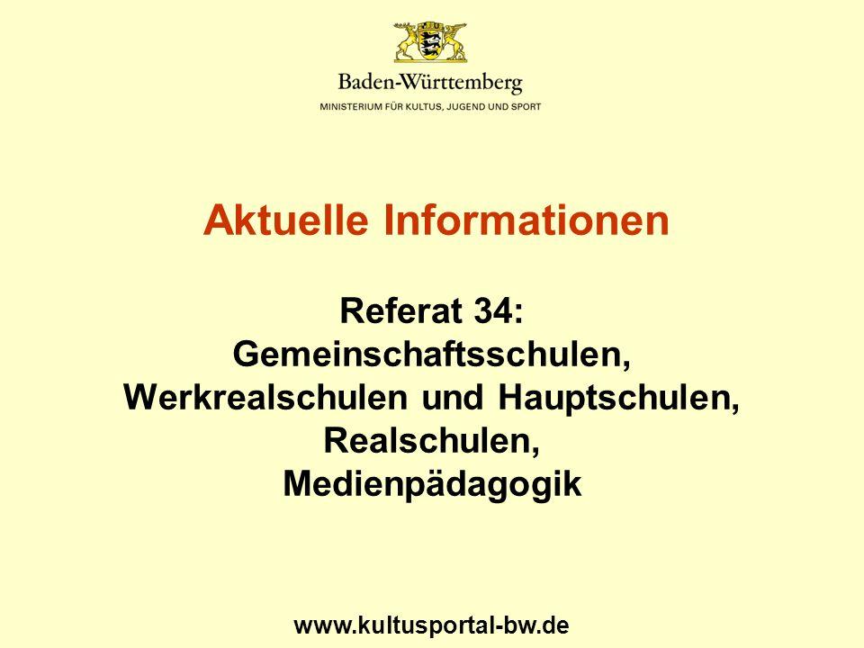 www.kultusportal-bw.de Aktuelle Informationen Referat 34: Gemeinschaftsschulen, Werkrealschulen und Hauptschulen, Realschulen, Medienpädagogik