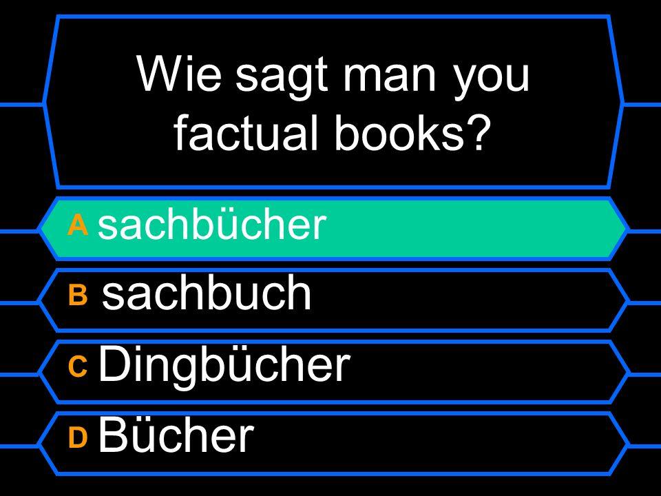 Wie sagt man factual books? A sachbücher B Sachbuch C Dingbücher D Bücher