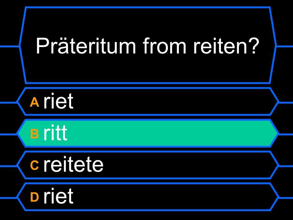 Präteritum from reiten ? A riet B ritt C reitete D riet