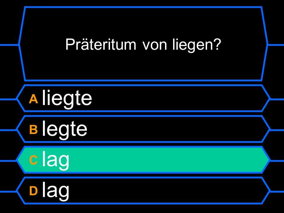 Präteritum von liegen A liegte B Legte C lag D log
