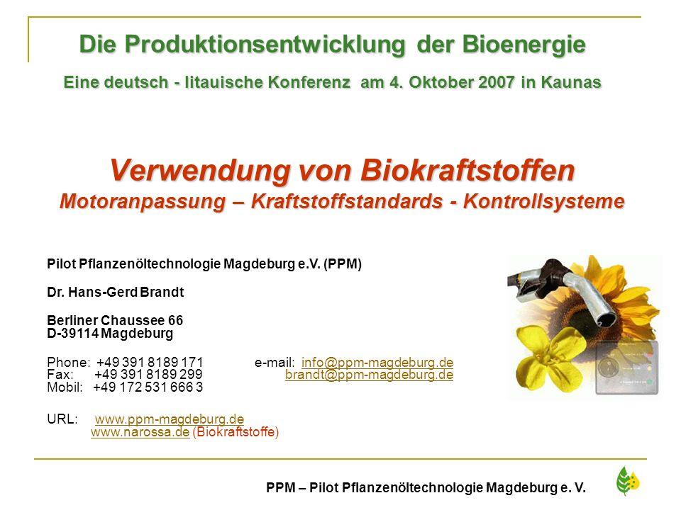 1 PPM – Pilot Pflanzenöltechnologie Magdeburg e. V. Verwendung von Biokraftstoffen Motoranpassung – Kraftstoffstandards - Kontrollsysteme Die Produkti