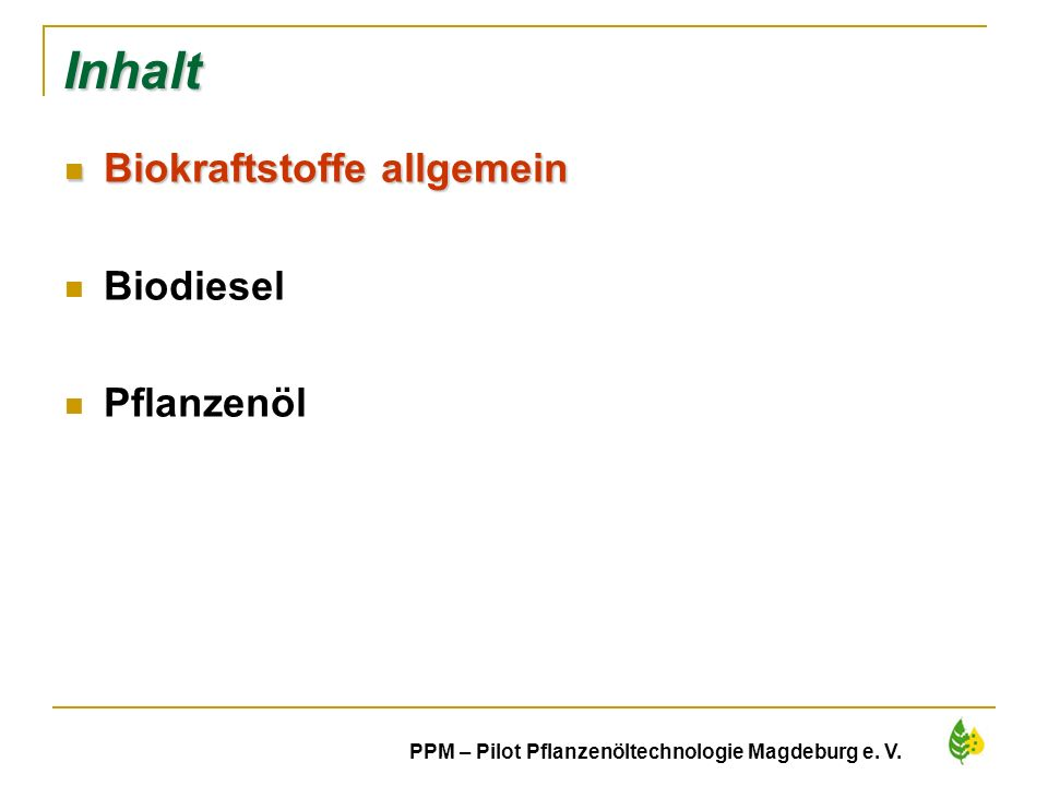 3 PPM – Pilot Pflanzenöltechnologie Magdeburg e. V. Inhalt Biokraftstoffe allgemein Biokraftstoffe allgemein Biodiesel Pflanzenöl