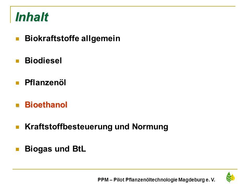 30 PPM – Pilot Pflanzenöltechnologie Magdeburg e. V. Inhalt Biokraftstoffe allgemein Biodiesel Pflanzenöl Bioethanol Bioethanol Kraftstoffbesteuerung
