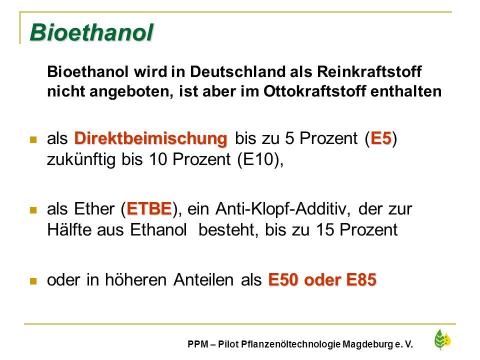 31 PPM – Pilot Pflanzenöltechnologie Magdeburg e. V. Bioethanol Bioethanol wird in Deutschland als Reinkraftstoff nicht angeboten, ist aber im Ottokra