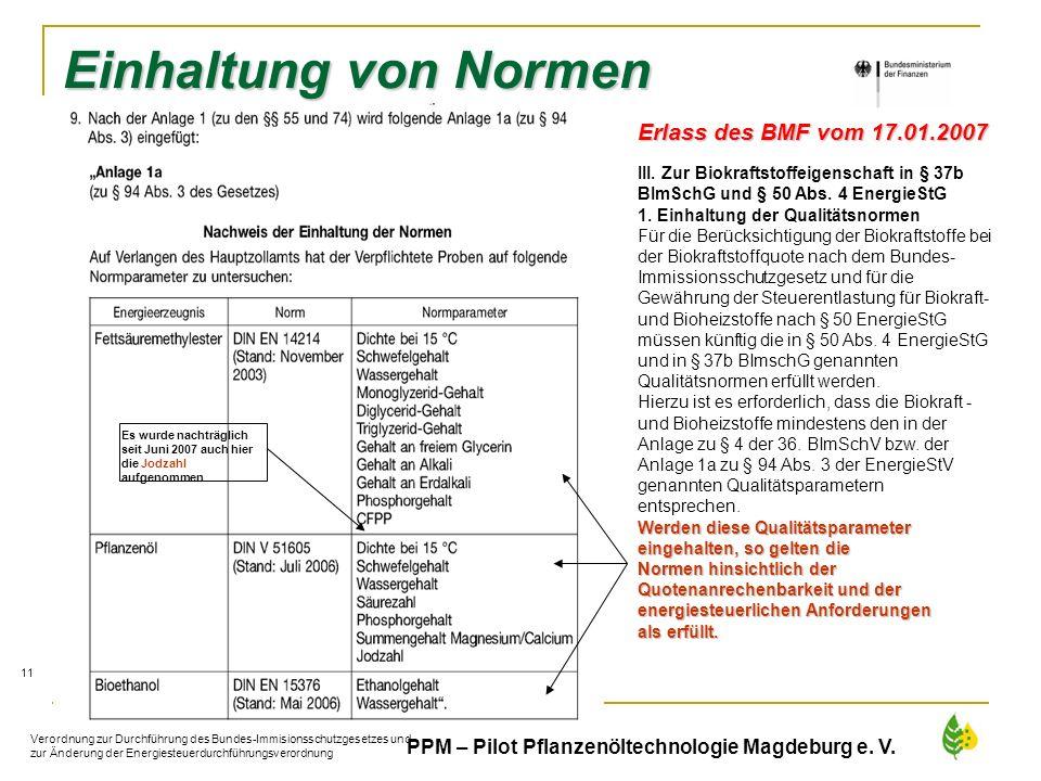 41 PPM – Pilot Pflanzenöltechnologie Magdeburg e. V. Einhaltung von Normen Erlass des BMF vom 17.01.2007 III. Zur Biokraftstoffeigenschaft in § 37b BI
