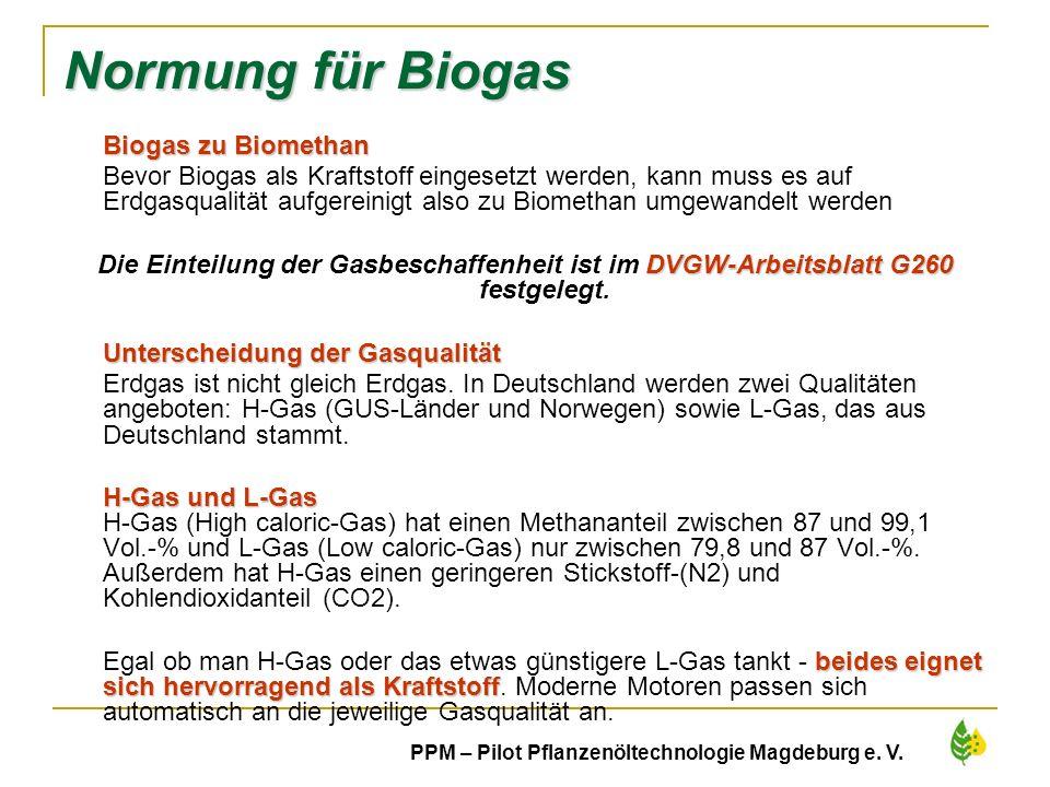 43 PPM – Pilot Pflanzenöltechnologie Magdeburg e. V. Normung für Biogas Biogas zu Biomethan Bevor Biogas als Kraftstoff eingesetzt werden, kann muss e