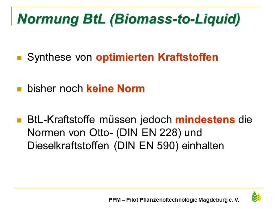 44 PPM – Pilot Pflanzenöltechnologie Magdeburg e. V. Normung BtL (Biomass-to-Liquid) optimierten Kraftstoffen Synthese von optimierten Kraftstoffen ke