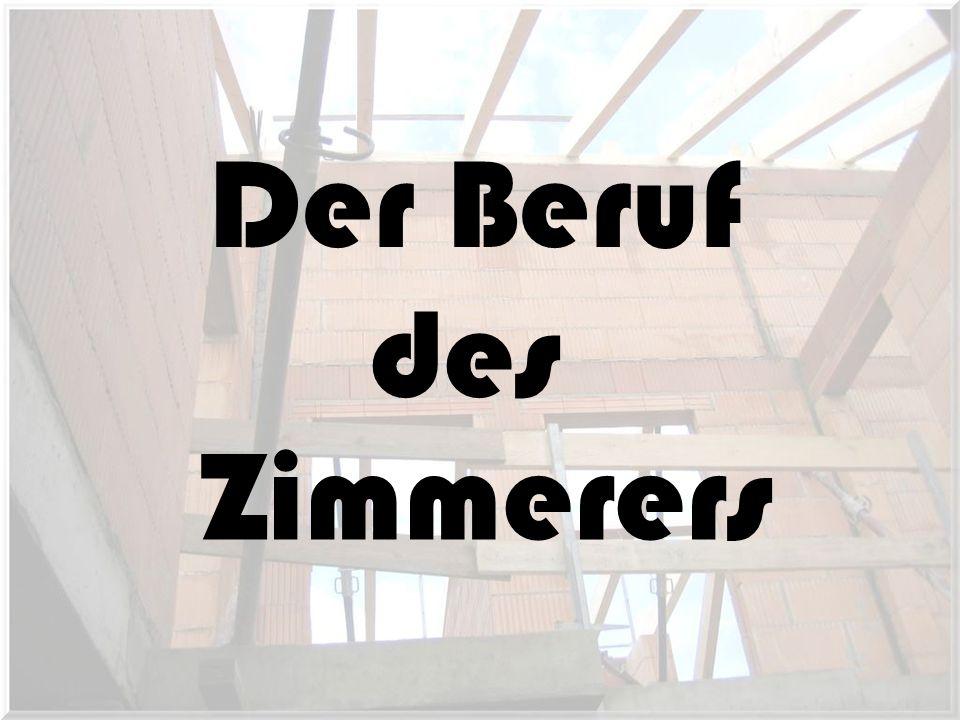 Die Aufgaben: Ihre Arbeiten sind Holzkonstruktionen und Holzbauten aller Art, vom einfachen Dachstuhl bis zur weitgespannten Halle in Holzleimbauweise.Die Zimmerer arbeiten z.B.im Baugewerbe, in Zimmereien, in der Fertighausindustrie, in Dachdeckereien, in Holzbe- und -verarbeitungsbetrieben, in Sägewerken uvm.