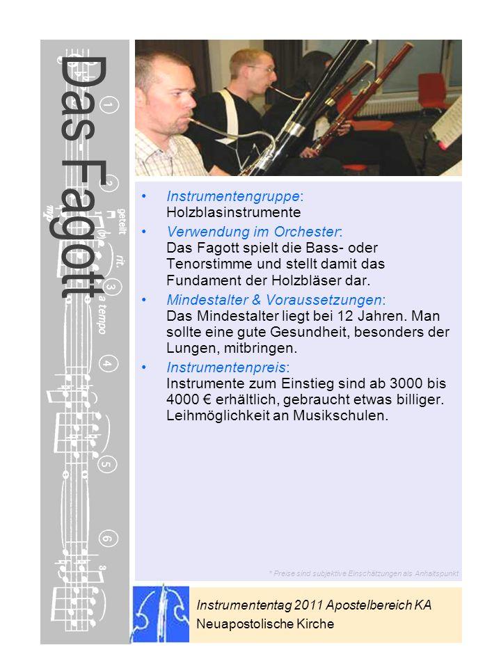 Instrumententag 2011 Apostelbereich KA Neuapostolische Kirche * Preise sind subjektive Einschätzungen als Anhaltspunkt Das Fagott Instrumentengruppe: