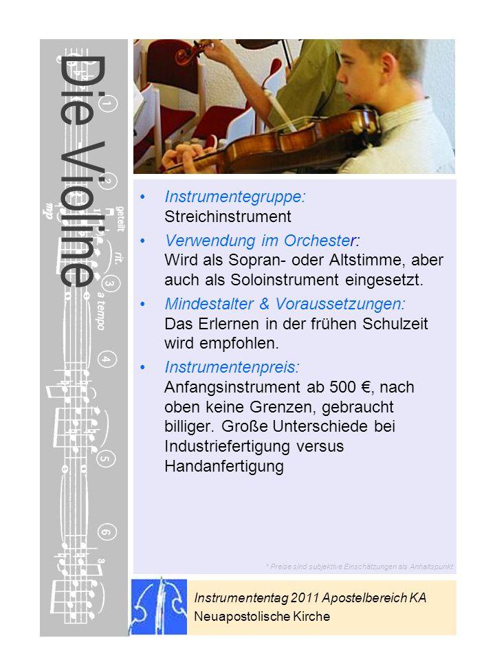 Instrumententag 2011 Apostelbereich KA Neuapostolische Kirche * Preise sind subjektive Einschätzungen als Anhaltspunkt Die Violine Instrumentegruppe:
