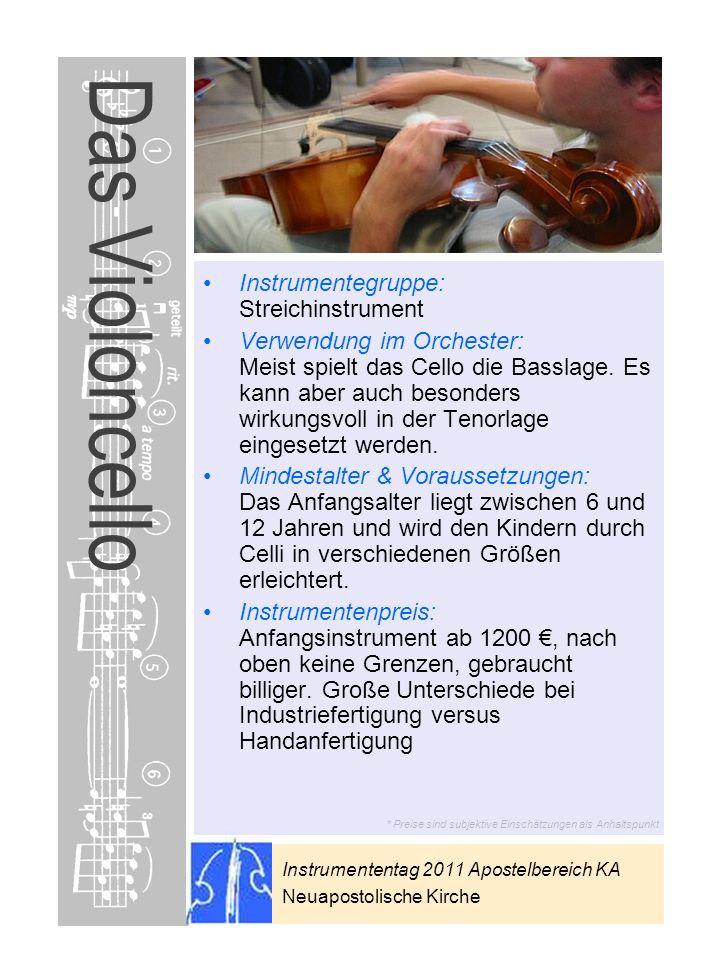 Instrumententag 2011 Apostelbereich KA Neuapostolische Kirche * Preise sind subjektive Einschätzungen als Anhaltspunkt Das Violoncello Instrumentegrup