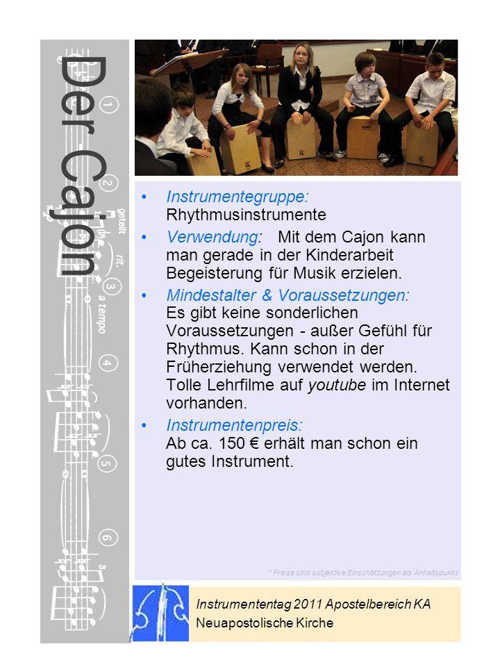 Instrumententag 2011 Apostelbereich KA Neuapostolische Kirche * Preise sind subjektive Einschätzungen als Anhaltspunkt Der Cajon Instrumentegruppe: Rh