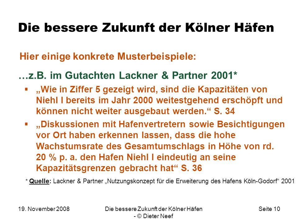 19. November 2008Die bessere Zukunft der Kölner Häfen - © Dieter Neef Seite 10 Die bessere Zukunft der Kölner Häfen …z.B. im Gutachten Lackner & Partn
