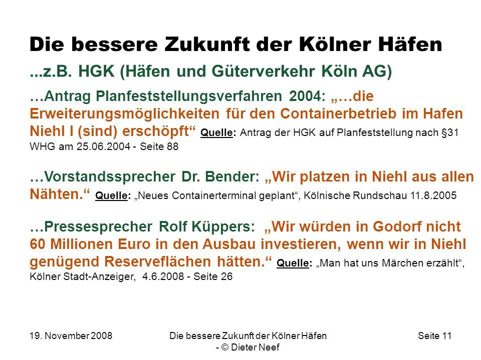 19. November 2008Die bessere Zukunft der Kölner Häfen - © Dieter Neef Seite 11 Die bessere Zukunft der Kölner Häfen...z.B. HGK (Häfen und Güterverkehr