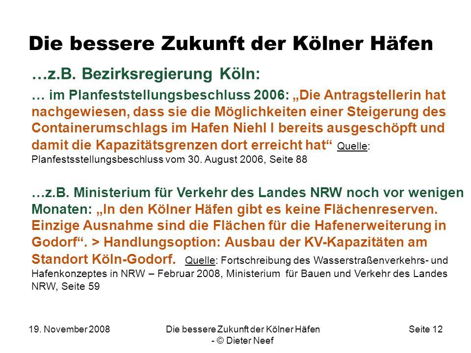 19. November 2008Die bessere Zukunft der Kölner Häfen - © Dieter Neef Seite 12 Die bessere Zukunft der Kölner Häfen …z.B. Bezirksregierung Köln: … im