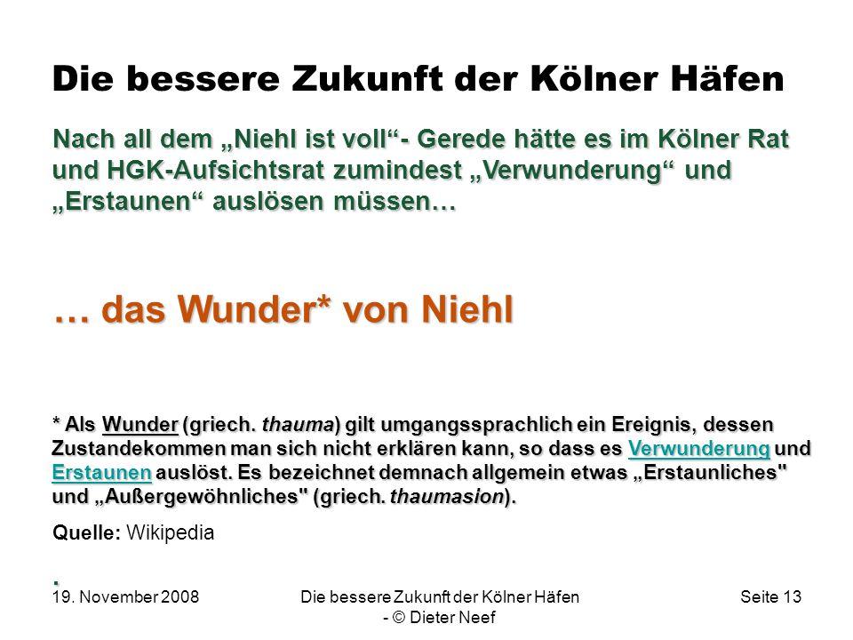 19. November 2008Die bessere Zukunft der Kölner Häfen - © Dieter Neef Seite 13 Die bessere Zukunft der Kölner Häfen Nach all dem Niehl ist voll- Gered