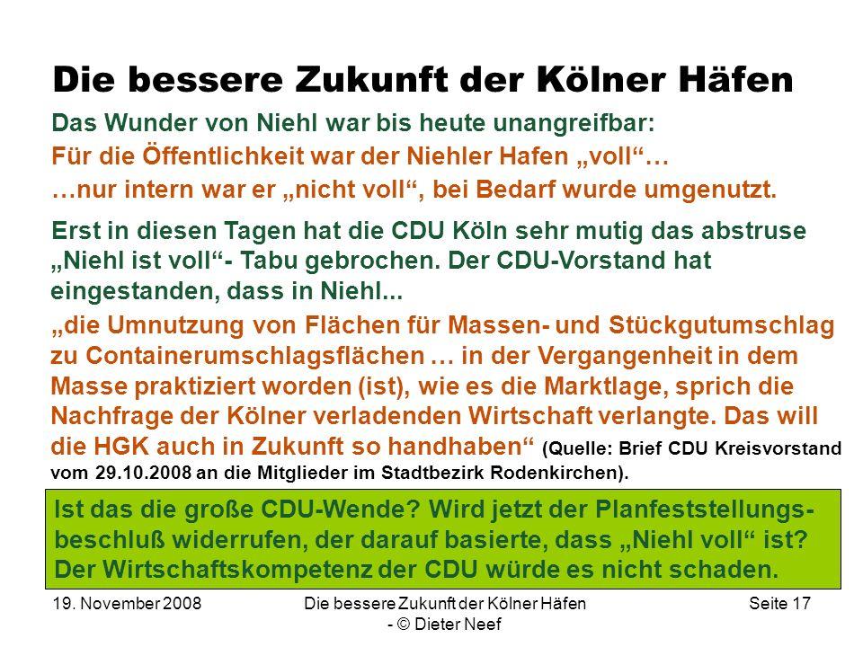 19. November 2008Die bessere Zukunft der Kölner Häfen - © Dieter Neef Seite 17 Die bessere Zukunft der Kölner Häfen Das Wunder von Niehl war bis heute