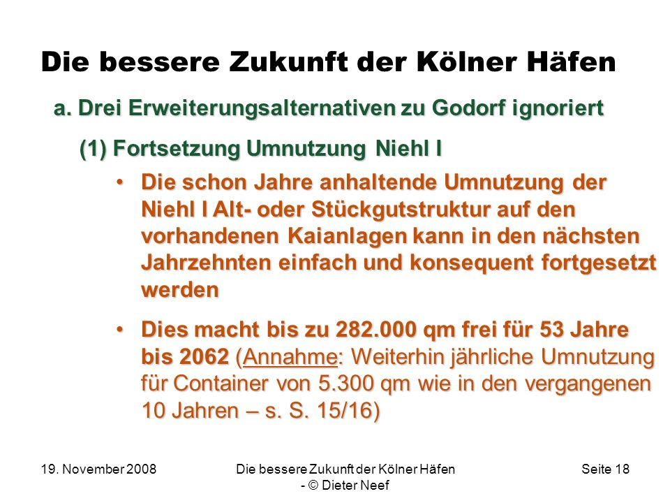 19. November 2008Die bessere Zukunft der Kölner Häfen - © Dieter Neef Seite 18 Die bessere Zukunft der Kölner Häfen Die schon Jahre anhaltende Umnutzu