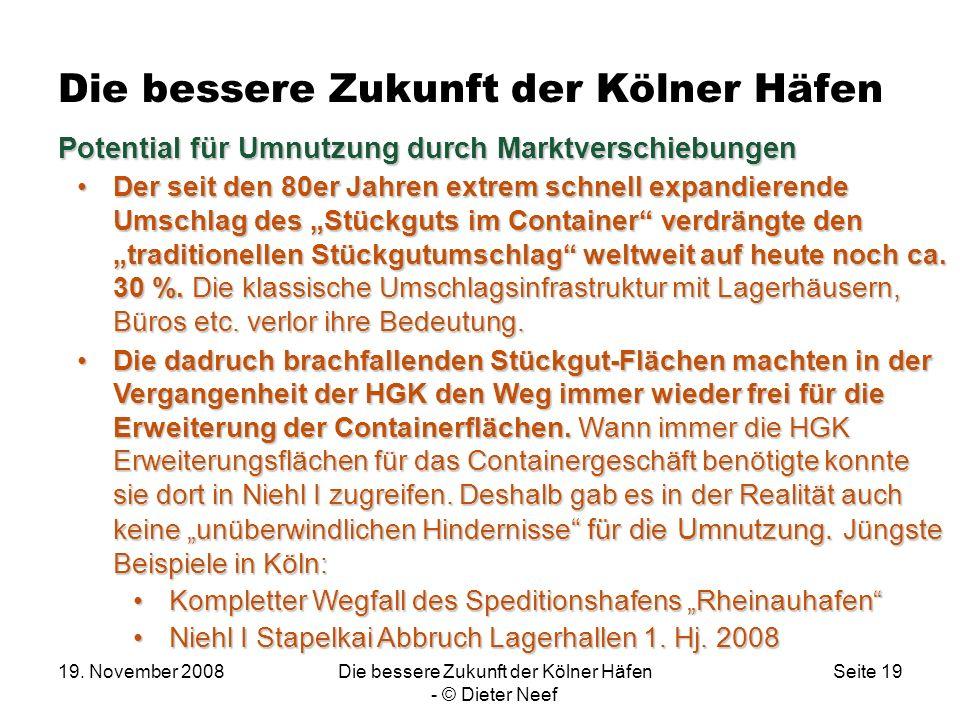19. November 2008Die bessere Zukunft der Kölner Häfen - © Dieter Neef Seite 19 Die bessere Zukunft der Kölner Häfen Potential für Umnutzung durch Mark