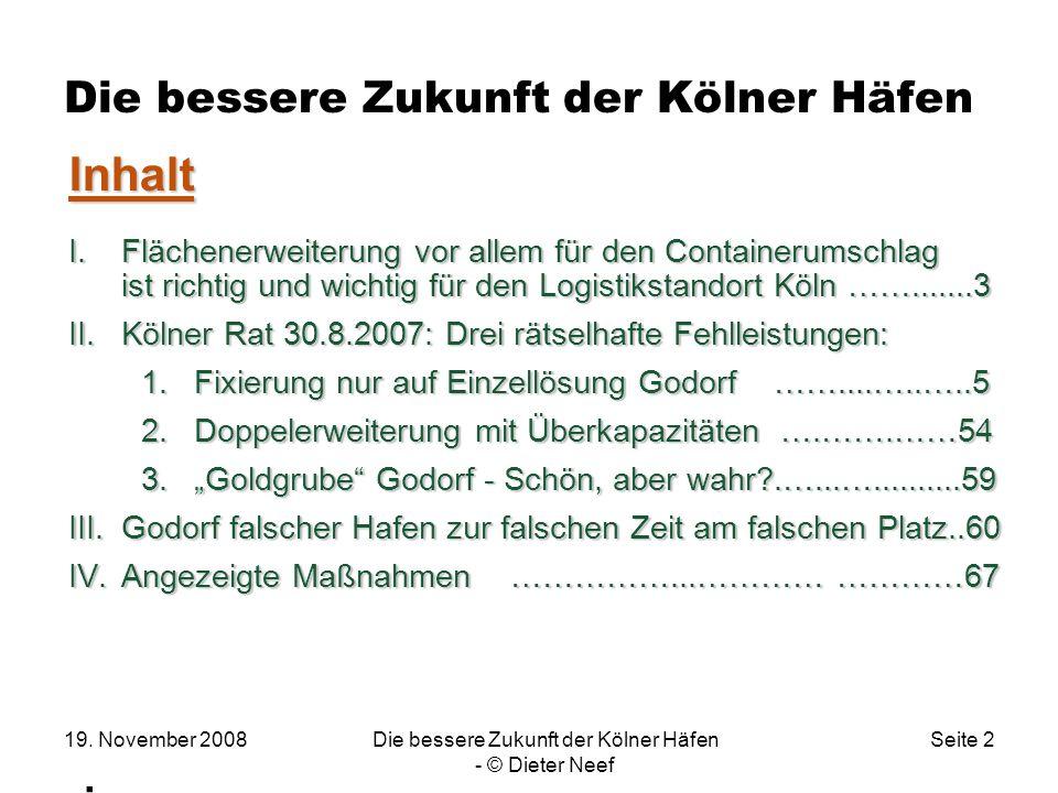 19. November 2008Die bessere Zukunft der Kölner Häfen - © Dieter Neef Seite 2 Die bessere Zukunft der Kölner Häfen. Inhalt I.Flächenerweiterung vor al