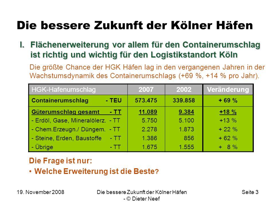 19. November 2008Die bessere Zukunft der Kölner Häfen - © Dieter Neef Seite 3 Die bessere Zukunft der Kölner Häfen I.Flächenerweiterung vor allem für