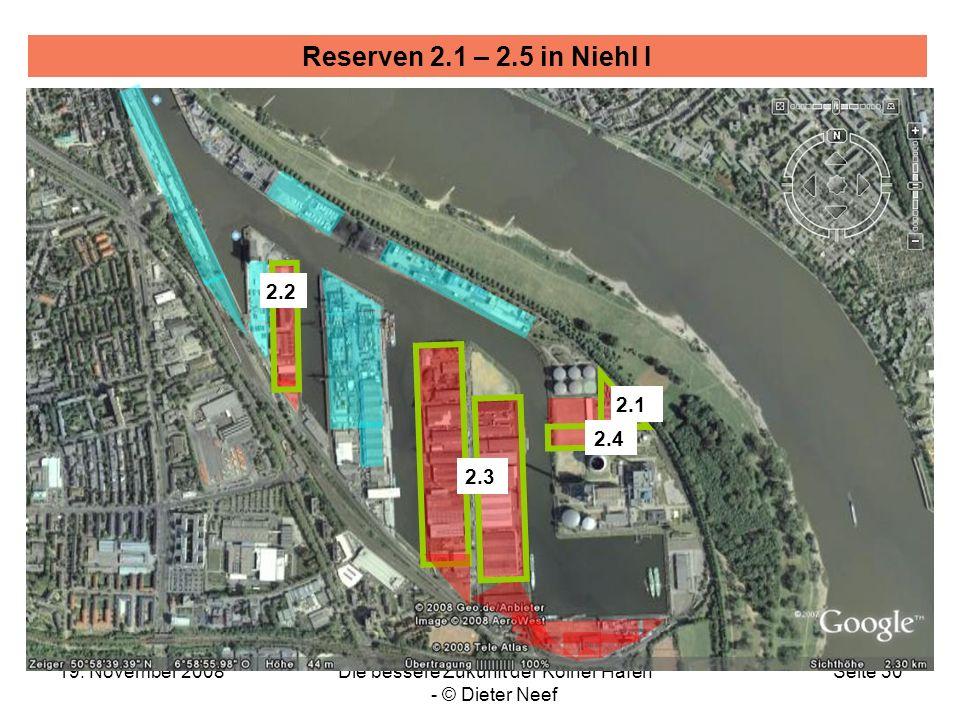 19. November 2008Die bessere Zukunft der Kölner Häfen - © Dieter Neef Seite 30 Reserven 2.1 – 2.5 in Niehl I 2.3 2.4 2.1 2.2