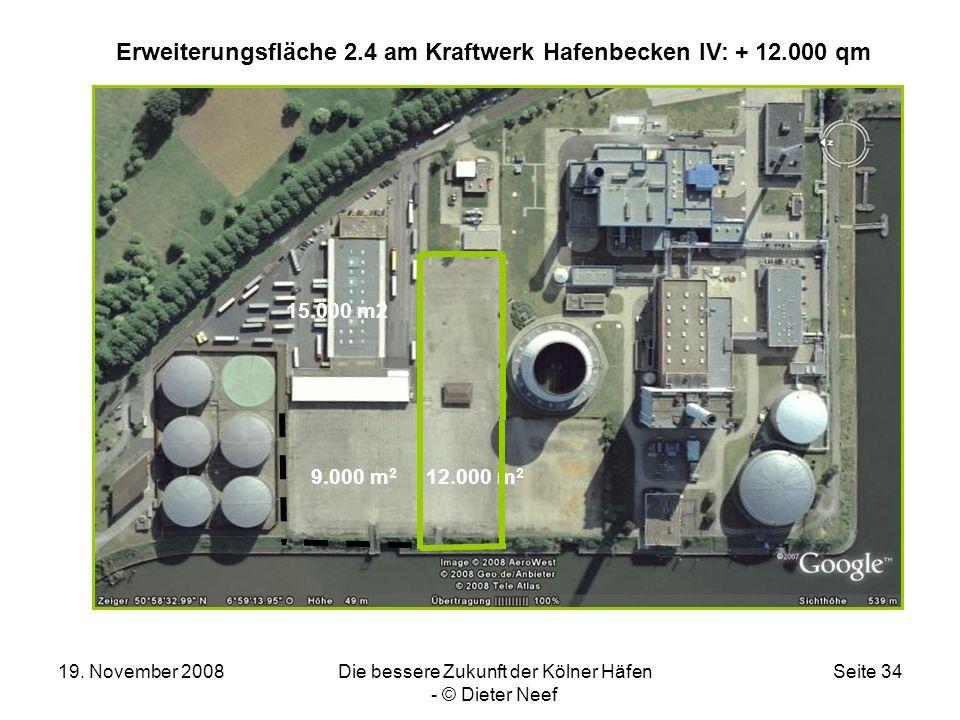 19. November 2008Die bessere Zukunft der Kölner Häfen - © Dieter Neef Seite 34 12.000 m 2 Erweiterungsfläche 2.4 am Kraftwerk Hafenbecken IV: + 12.000