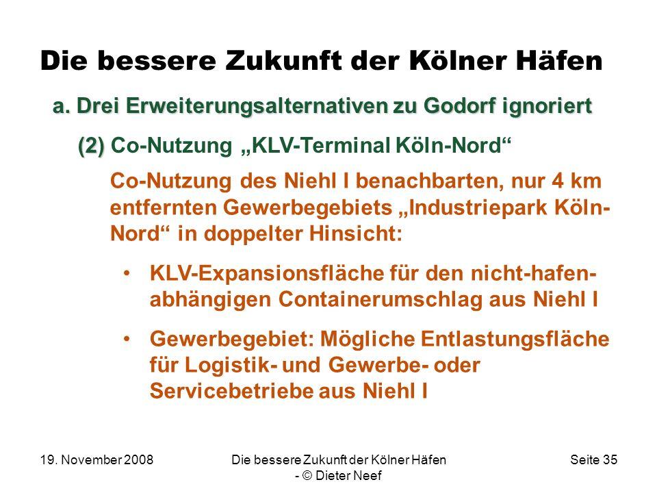 19. November 2008Die bessere Zukunft der Kölner Häfen - © Dieter Neef Seite 35 Die bessere Zukunft der Kölner Häfen Co-Nutzung des Niehl I benachbarte