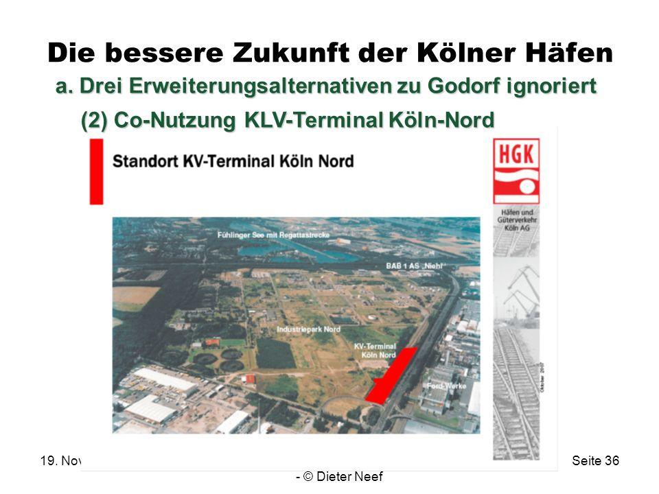19. November 2008Die bessere Zukunft der Kölner Häfen - © Dieter Neef Seite 36 Die bessere Zukunft der Kölner Häfen a. Drei Erweiterungsalternativen z