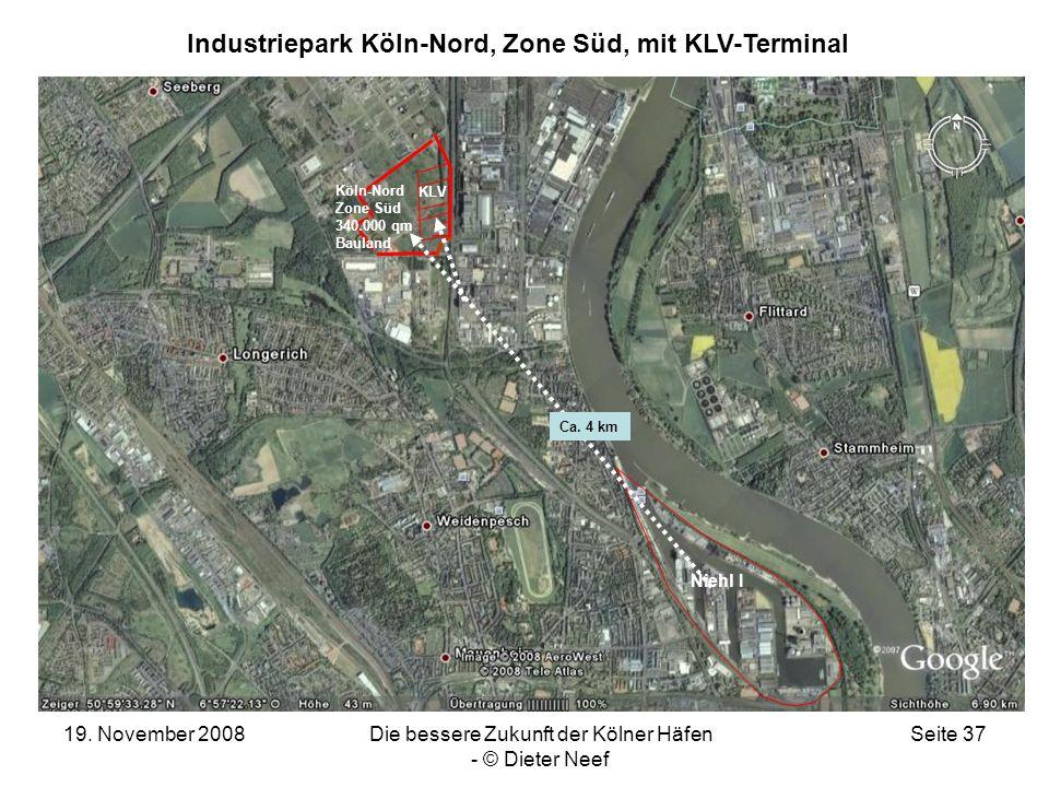 19. November 2008Die bessere Zukunft der Kölner Häfen - © Dieter Neef Seite 37 Köln-Nord Zone Süd 340.000 qm Bauland Niehl I Ca. 4 km KLV Industriepar