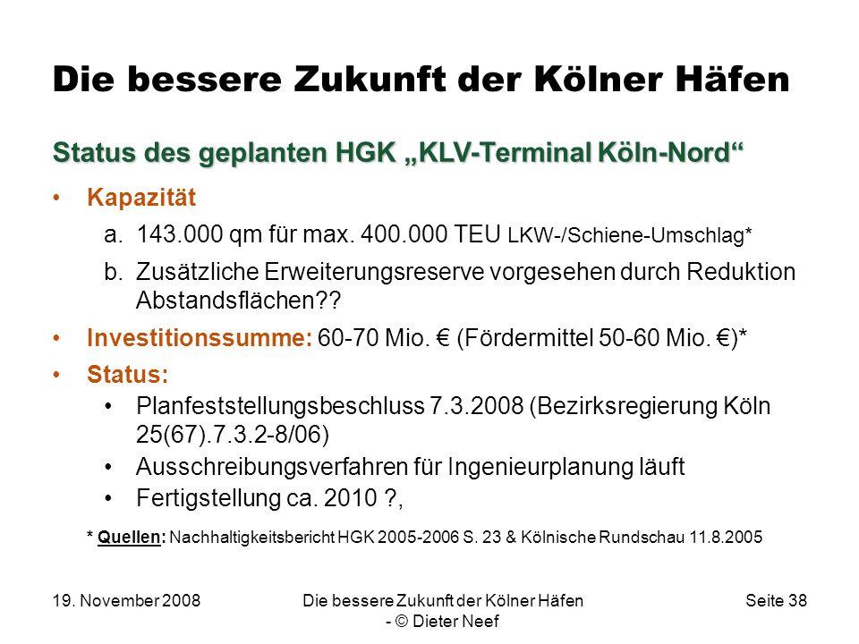 19. November 2008Die bessere Zukunft der Kölner Häfen - © Dieter Neef Seite 38 Die bessere Zukunft der Kölner Häfen Status des geplanten HGK KLV-Termi