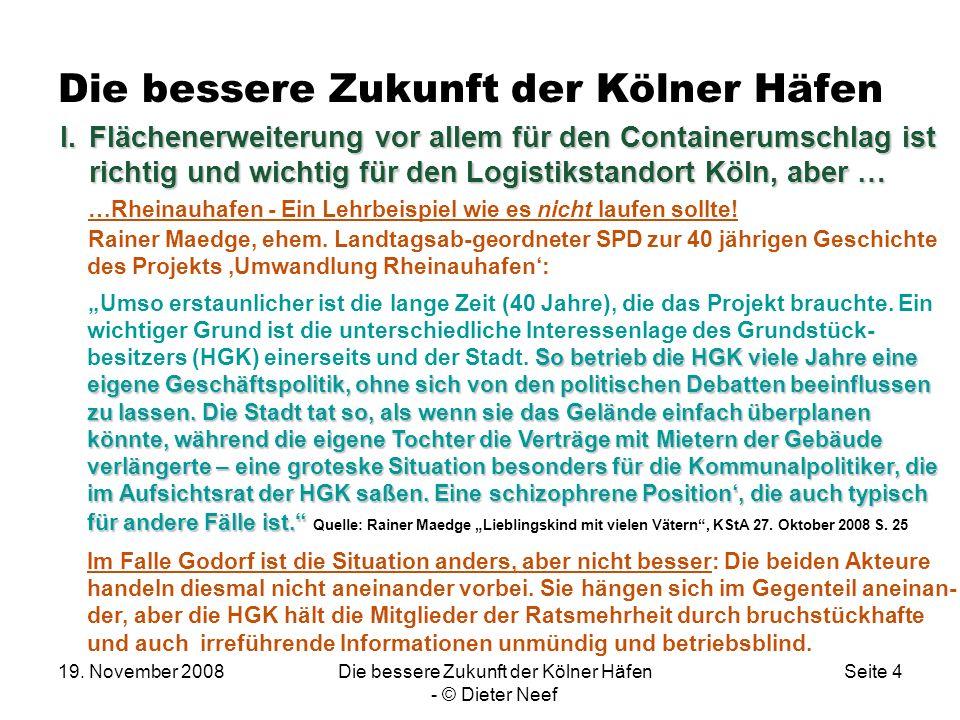 19. November 2008Die bessere Zukunft der Kölner Häfen - © Dieter Neef Seite 4 Die bessere Zukunft der Kölner Häfen …Rheinauhafen - Ein Lehrbeispiel wi