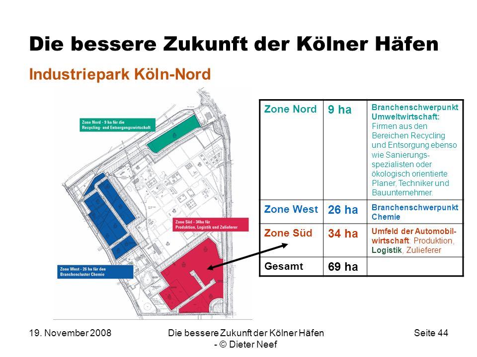19. November 2008Die bessere Zukunft der Kölner Häfen - © Dieter Neef Seite 44 Die bessere Zukunft der Kölner Häfen Industriepark Köln-Nord Zone Nord